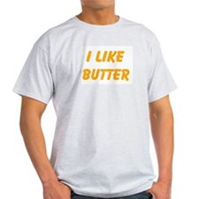 I Like Butter T-Shirt