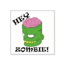 """HEY ZOMBIE Square Sticker 3"""" x 3"""""""
