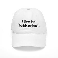 I Live for Tetherball Baseball Cap