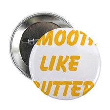 """Smooth Like Butter 2.25"""" Button"""