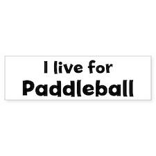 I live for Paddleball Bumper Bumper Sticker