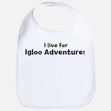 I Live for Igloo Adventures Bib