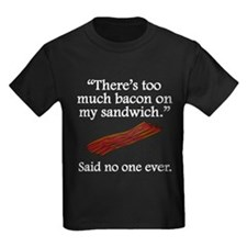 Said No One Ever: Too Much Bacon T-Shirt
