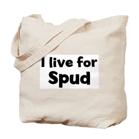 I Live for Spud Tote Bag
