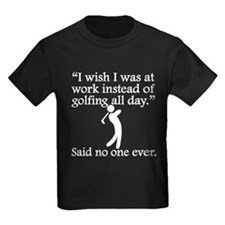 Said No One Ever: Golfing All Day T-Shirt