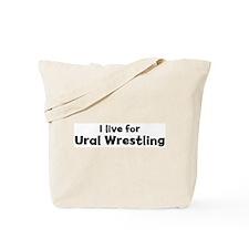 I Live for Ural Wrestling Tote Bag