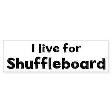 I Live for Shuffleboard Bumper Bumper Sticker