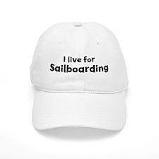 I Live for Sailboarding Baseball Cap