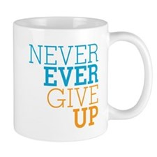 Never Ever Give Up Mug