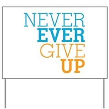 Never Ever Give Up Yard Sign