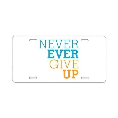 Never Ever Give Up Aluminum License Plate