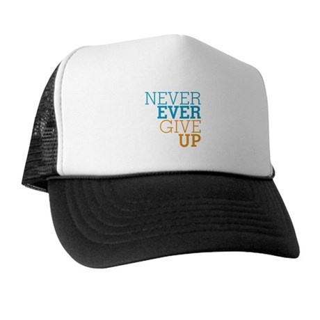Never Ever Give Up Trucker Hat