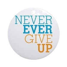 Never Ever Give Up Ornament (Round)