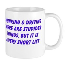 Drinking and Driving there are stupider things Mug