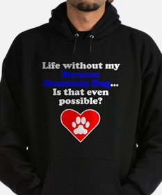 Life Without My Bernese Mountain Dog Hoodie