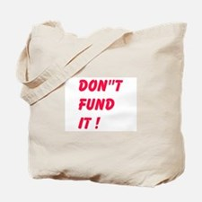 Dont Fund It Tote Bag