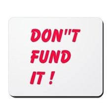 Dont Fund It Mousepad