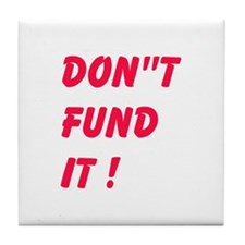 Dont Fund It Tile Coaster