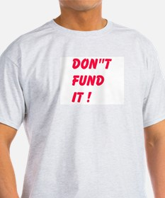 Dont Fund It T-Shirt