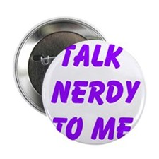 "Talk Nerdy To Me 2.25"" Button"