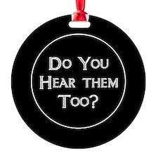 Do You Hear Them Too? Ornament