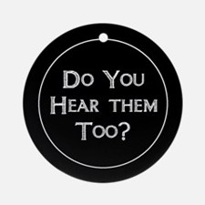 Do You Hear Them Too? Ornament (Round)