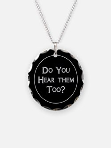 Do You Hear Them Too? Necklace