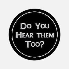 """Do You Hear Them Too? 3.5"""" Button"""