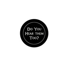 Do You Hear Them Too? Mini Button