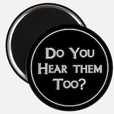 Do You Hear Them Too? Magnet