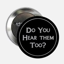 "Do You Hear Them Too? 2.25"" Button"