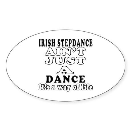 Irish Stepdance Not Just A Dance Sticker (Oval 10