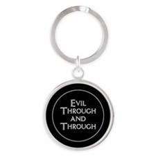 Evil Through And Through Round Keychain