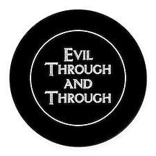 Evil Through And Through Round Car Magnet