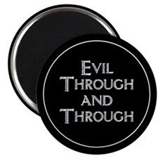 Evil Through And Through Magnet