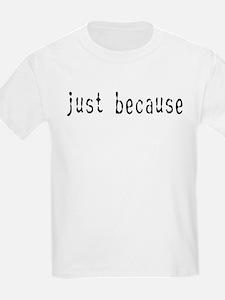 just because Kids T-Shirt