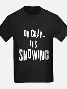 Oh Crap Its Snowing. T-Shirt