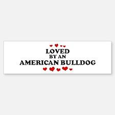 Loved: American Bulldog Bumper Bumper Bumper Sticker