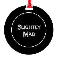 Slightly Mad Ornament
