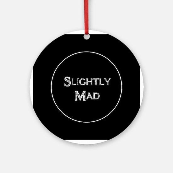 Slightly Mad Ornament (Round)