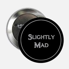 "Slightly Mad 2.25"" Button"