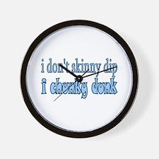 I don't Skinny Dip I Chunky D Wall Clock