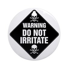 DO NOT IRRITATE Warning Sign Ornament (Round)