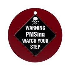 PMSing Warning Sign Ornament (Round)
