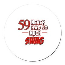 59 Never had so much swag Round Car Magnet