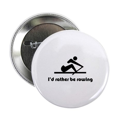 """I'd rather be rowing 2.25"""" Button (100 pack)"""