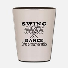 Swing Not Just A Dance Shot Glass