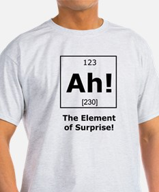 Ah! The element of surprise! T-Shirt