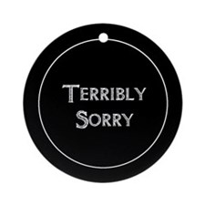 Terribly Sorry Ornament (Round)