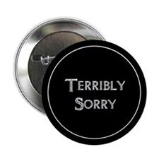 "Terribly Sorry 2.25"" Button"